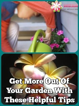 get more out of your garden with these helpful tips