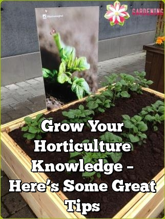 grow your horticulture knowledge heres some great tips